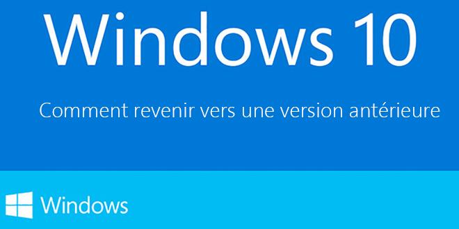 Comment revenir vers une version antérieur à Windows 10 ?